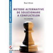 Metode alternative de solutionare a conflictelor. Curs universitar - Raul Miron