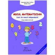 Micul matematician. Caiet de munca independenta, grupa mijlocie, 4-5 ani - Smaranda Maria Cioflica
