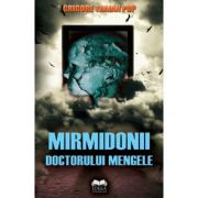 Mirmidonii doctorului Mengele - Grigore Traian Pop