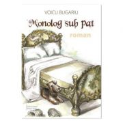 Monolog sub pat - Voicu Bugariu