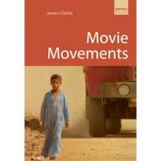 Movie Movements. Kamera Books - James Clarke