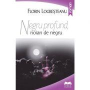 Negru profund, noian de negru - Florin Logresteanu
