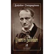 O vara cu Baudelaire – Antoine Compagnon