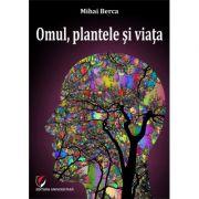 Omul, plantele si viata - Mihai Berca