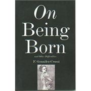 On Being Born and Other Difficulties - F. Gonzales-Crussi