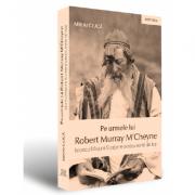 Pe urmele lui Robert Murray M'Cheyne. Istoricul Misiunii Scotiene pentru evreii din Iasi - Mihai Ciuca
