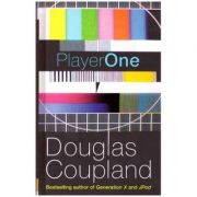 Player One. What Is to Become of Us, A Novel in Five Hours - Douglas Coupland