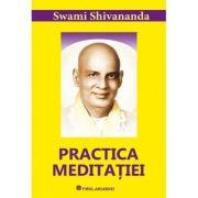 Practica meditatiei - Swami Shivananda