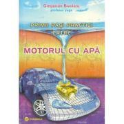 Primii pasi practici catre motorul cu apa - Gregorian Bivolaru
