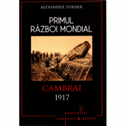 Primul Razboi Mondial. Cambrai 1917 - Alexander Turner