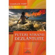 Puteri stranii dezlantuite - Charles Fort