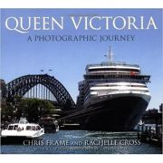 Queen Victoria. A Photographic Journey - Chris Frame, Rachelle Cross