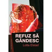 Refuz sa gandesc - Lotta Elstad