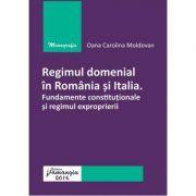 Regimul domenial in Romania si Italia. Fundamente constitutionale si regimul exproprierii - Oana Carolina Moldovan