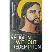 Religion Without Redemption. Social Contradictions and Awakened Dreams in Latin America. Decolonial Studies, Postcolonial Horizons - Luis Martínez Andrade