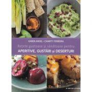 Retete gustoase si sanatoase pentru aperitive, gustari si deserturi - Karen Ansel, Charity Ferreira