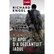 Si apoi s-a dezlantuit iadul - Richard Engel