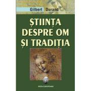 Stiinta despre om si traditia - Gilbert Durand