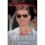 Sweet Revenge. The Intimate Life of Simon Cowell - Tom Bower
