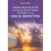 Taina dezvaluita a celei de a doua veniri, in glorie, a lui Iisus Hristos - Jakob Lorber