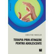 Terapia prin atingere pentru adolescente - Christine Wheeler