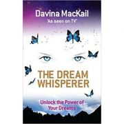 The Dream Whisperer. Unlock the Power of Your Dreams - Davina MacKail