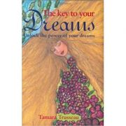 The Key to Your Dreams. Unlock the Power of Your Dreams - Tamara Trusseau