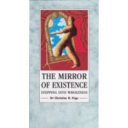 The Mirror of Existence. Stepping into Wholeness - Christine Page