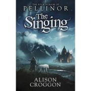 The Singing. The Fourth Book of Pellinor - Alison Croggon