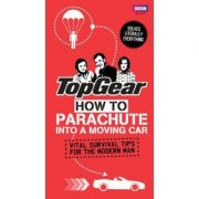 Top Gear. How to Parachute into a Moving Car. Vital Survival Tips for the Modern Man - Richard Porter