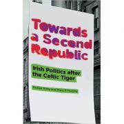 Towards a Second Republic. Irish Politics after the Celtic Tiger - Peadar Kirby, Mary P. Murphy