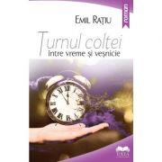 Turnul Coltei, intre vreme si vesnicie - Emil Ratiu
