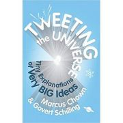 Tweeting the Universe. Very Short Courses on Very Big Ideas - Marcus Chown, Govert Schilling