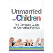 Unmarried with Children. The Complete Guide for Unmarried Families - J. D. Brette McWhorter Sember