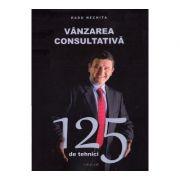 Vanzarea consultativa. 125 de tehnici - Radu Nechita