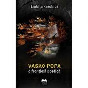 Vasko Popa, o frontiera poetica - Liubita Raichici