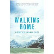 Walking Home. A Journey in the Alaskan Wilderness - Lynn Schooler