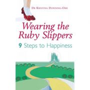 Wearing The Ruby Slippers. 9 Steps to Happiness - Kristina Downing-Orr