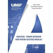 Anestezie-terapie intensiva. Ghid pentru asistenti medicali - Raluca Fodor, Sanda-Maria Copotoiu, Leonard Azamfirei