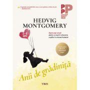 Anii de gradinita. Sapte pasi simpli pentru a reusi in educarea copiilor in vremea fanteziei (2-6 ani) - Hedvig Montgomery
