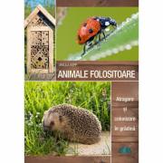 Animale folositoare - Atragere si colonizare in gradina - Ursula Kopp