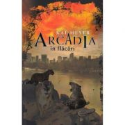 Arcadia in flacari - Kai Meyer