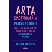 Arta emotionala a persuasiunii - Jason Harris