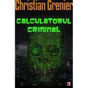 Calculatorul criminal - Christian Grenier