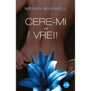 Cere-mi ce vrei! Volumul I - Megan Maxwell