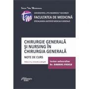 Chirurgia generala si nursing in chirurgia generala. Editia a 3-a. Note de curs - Gabriel Veselu