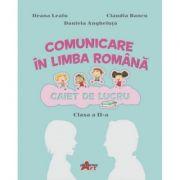 Comunicare in limba romana. Caiet de lucru pentru clasa a II-a - Ileana Leafu, Claudia Bancu, Daniela Angheluta