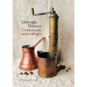 Confesiunile unui cafegiu. Editie noua, cartonata si ilustrata - Gheorghe-Ilie Florescu