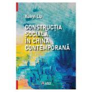 Constructia sociala in China contemporana - Xueyi Lu