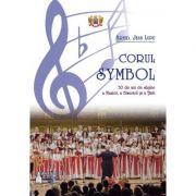 Corul Symbol, 30 de ani de slujire a Muzicii, a Bisericii si a Tarii - Jean Lupu
